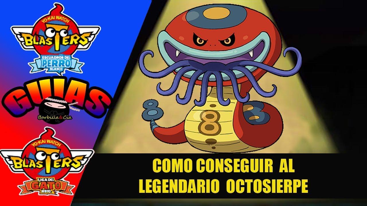 All Tips Barbilla Cia Guía Yo Kai Watch Blasters Cómo Conseguir Al Legendario Octosierpe