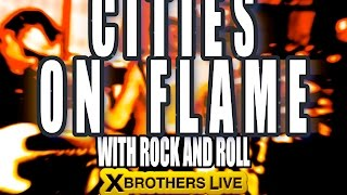 Cities On Flame (with Rock and Roll) Blue Oyster Cult cover The X BROTHERS