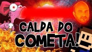 CALDA DO COMETA! - I WANNA BE THE GUY #07