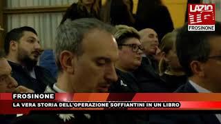 FROSINONE LA VERA STORIA DELL'OPERAZIONE SOFFIANTINI IN UN LIBRO