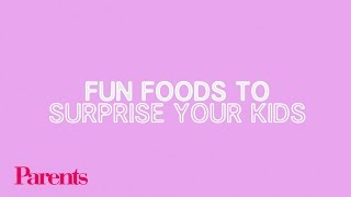 Fun Foods That Will Surprise Your Kids! | Parents