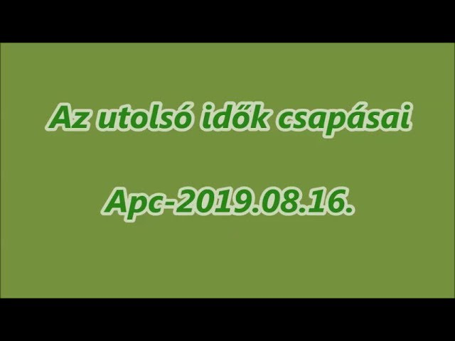 Az utolsó idők csapásai  Apc 2019.08.16