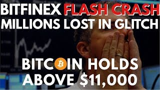 Crypto News | Bitfinex Flash Crash Glitch, Milions Lost! Bitcoin Holds Strong Above $11,000!