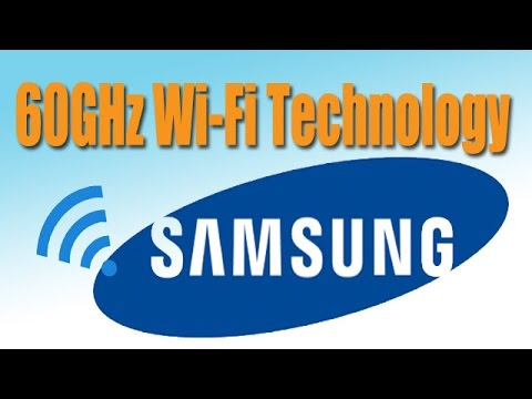 Samsung's 60 GHz WiFi technology will allow you to download a full Movie in 3 seconds.