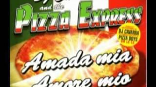 Dj Cavarra and the Pizza Express - Amada Mia Amore Mio