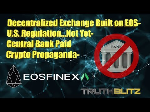Decentralized Exchange Built on EOS - U.S. Regulation...Not Yet - Central Bank Paid Propaganda