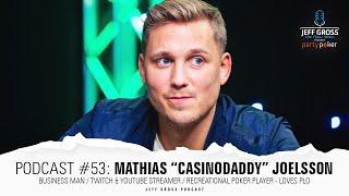 "Podcast #53: Mathias ""CasinoDaddy"" Joelsson / Business man / Streamer / Rec Poker player"