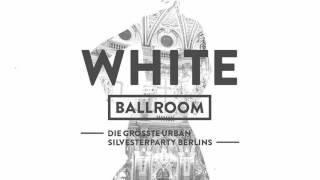 White Ballroom - Die größte Urban / Hip Hop Silvesterparty Berlins I Huxleys