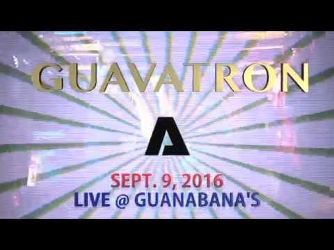 GUAVATRON LIVE @ GUANABANA'S 9.16.2016