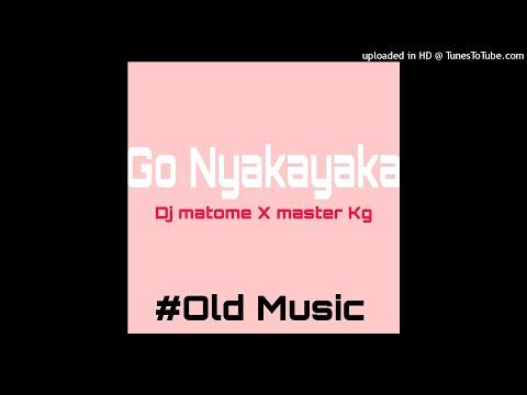 Download Dj Matome X Master kg _ Go Nyakanyaka