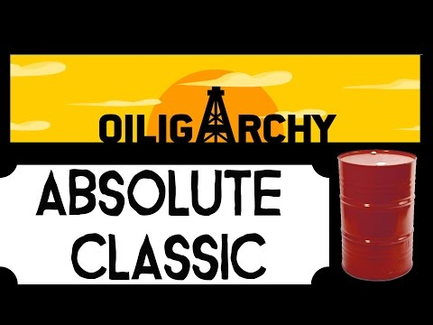 Oiligarchy - Best Oil Game Ever! - Absolute Classic