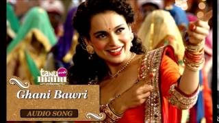'Ghani Bawri' Full Audio Song-Tanu Weds Manu Returns