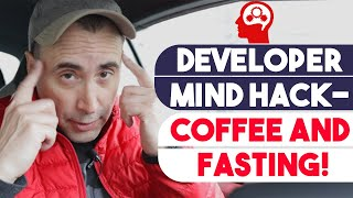 Developer Mind Hack  - Coffee and Fasting!