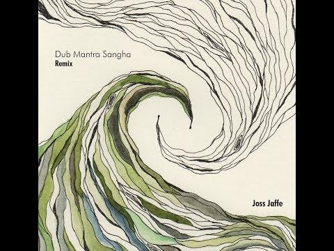 video:Joss Jaffe - Dub Mantra Sangha REMIX - Pre-Release Video