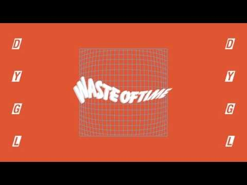 DYGL - Waste Of Time (Official Audio)