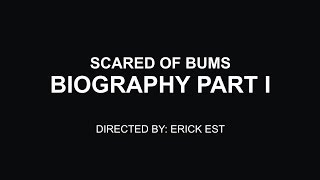 Scared Of Bums - [Official Biography] [Part.1]
