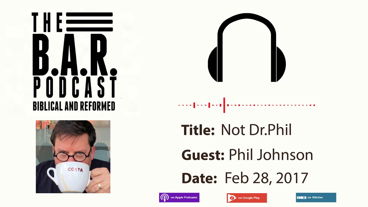 The B A R  Podcast   NOT Dr  Phil   GUEST: Phil Johnson
