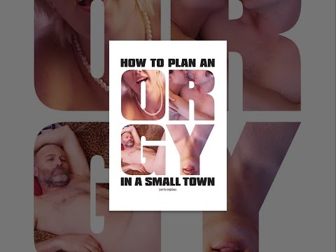 How To Plan An Orgy (In A Small Town)