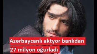 Video Azərbaycanlı aktyor bankdan 27 milyon oğurladı download MP3, 3GP, MP4, WEBM, AVI, FLV Desember 2017