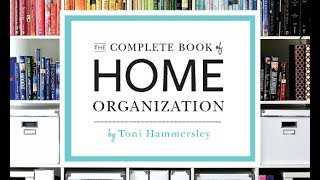 The Complete Book of Home Organization 336 Tips and Projects by Toni Hammersley