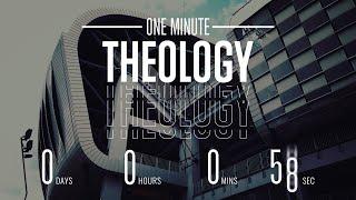 One Minute Theology Week 1