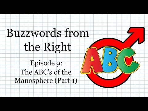 Buzzwords from the Right, Episode 9: The ABC's of the Manosphere (Part 1)
