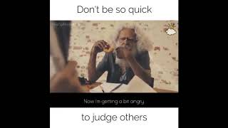 Don't judge others so quickly.