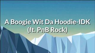 PnB Rock & A Boogie Wit Da Hoodie- IDK ( Lyrics)