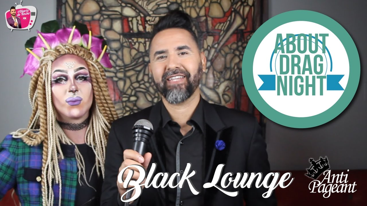 BLACK LOUNGE DE ABOUT DRAG NIGHT DESDE EL 8VO ANTIPAGEANT - EL DIARIO DE ROCKO