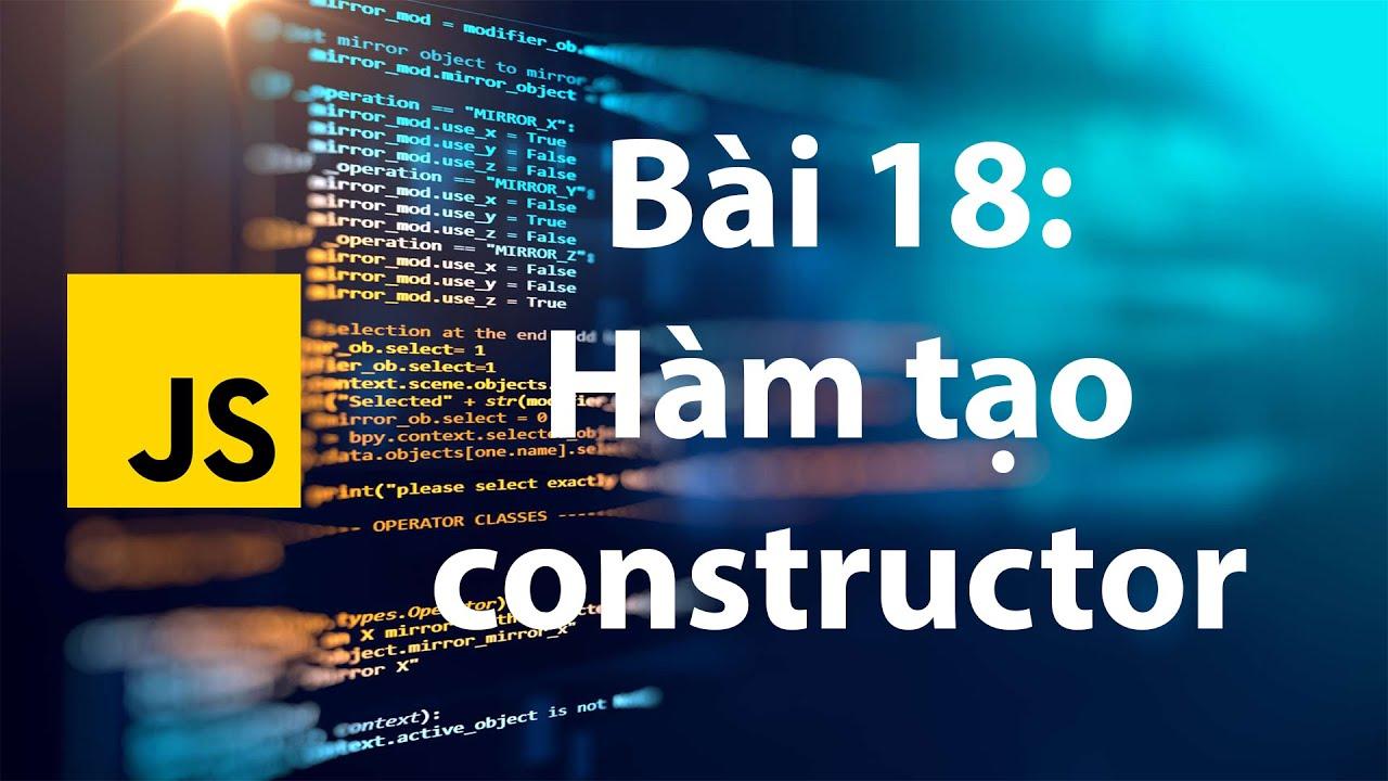 JavaScript 18: Constructor - Hàm khởi tạo