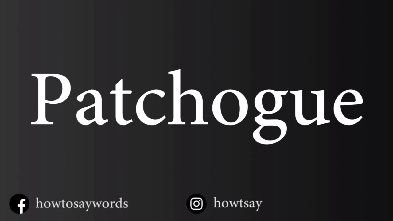 How To Pronounce Patchogue