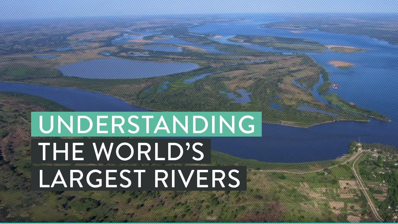 Understanding The Worlds Largest Rivers YouTube - Longest river on earth