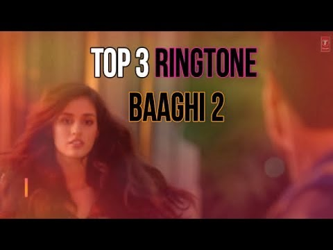 Top 3 Ringtone of Baaghi 2 Movie/New Hindi Ringtone