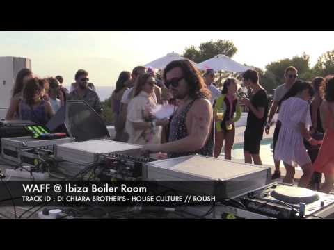 "WAFF plays ""Di Chiara Brother's - House Culture"" @ IBIZA BOILER ROOM"