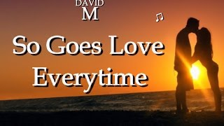So Goes Love, Every Time (new love song)