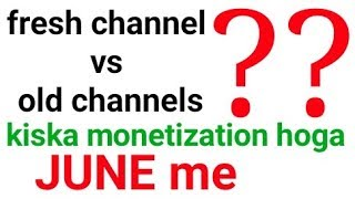 monetization enable kiska hoga pehle  FRESH CHANNELS VS OLD CHANNEL'Ss 🔥🔥🔥