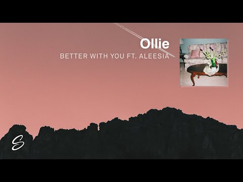Ollie - Better With You (ft. Aleesia)