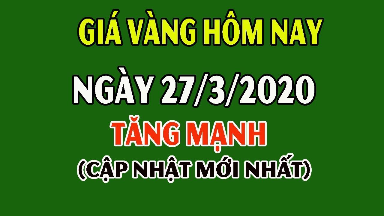 Giá Vàng Hôm Nay 27/3/2020: Giá Vàng 9999 Hôm Nay Tăng Mạnh Đô La Cũng Cao