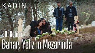 Bahar, Yeliz'in mezarında - Kadın 50. Bölüm