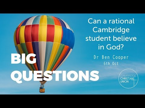 Can a rational Cambridge student believe in God? - Big Questions #1, Michaelmas 2017
