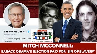 Mitch McConnell: REPARATIONS? Barack Obama's election PAID for our forefathers 'sin of sla