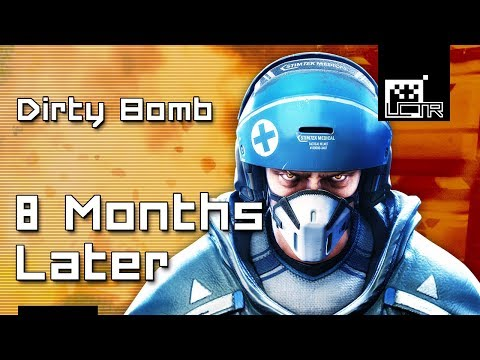 Dirty Bomb: 8 Months Later...