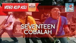 Seventeen - Cobalah [MUSIKINET]