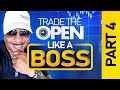 Trade The Open Like A Boss! Part 4