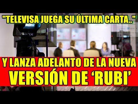 TELEVISA JUEGA SU ÚLTIMA CARTA Y LANZA ADELANTO DE LA NUEVA VERSIÓN DE 'RUBI'