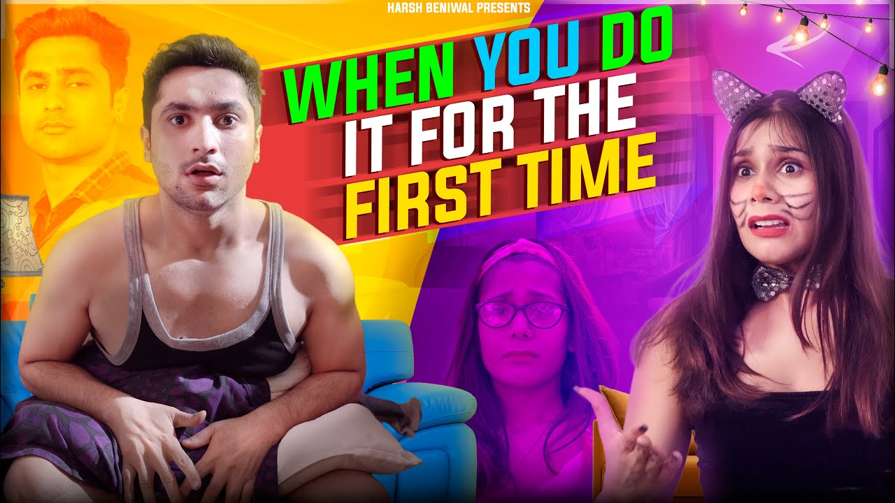 When You Do it For The First Time | Harsh Beniwal