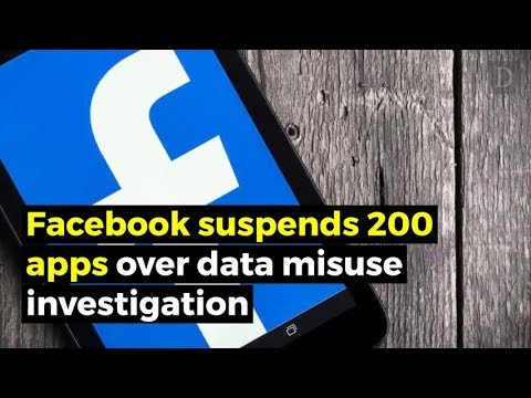 Facebook has suspended 200 apps as it investigates misuse of data