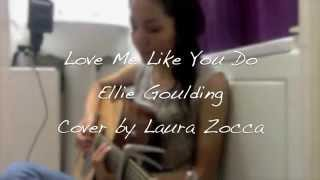 Love Me Like You Do - Ellie Goulding Cover by Laura Zocca