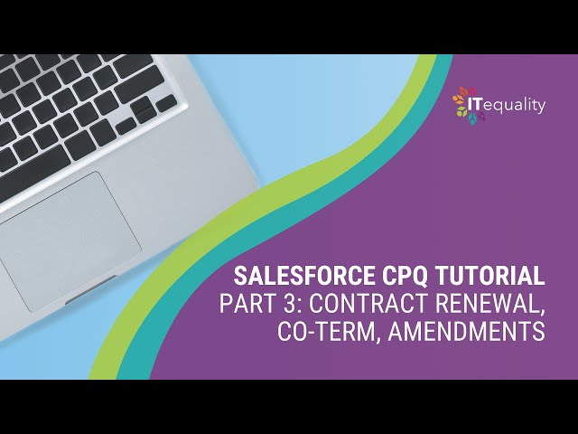 Salesforce CPQ Pt 3: Contract Renewal, Co-Term, Amendments