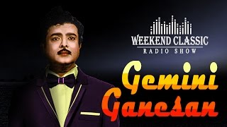 Gemini Ganesan Special - Weekend Classic Radio Show | Hit Songs & Rare Stories with Mirchi Senthil